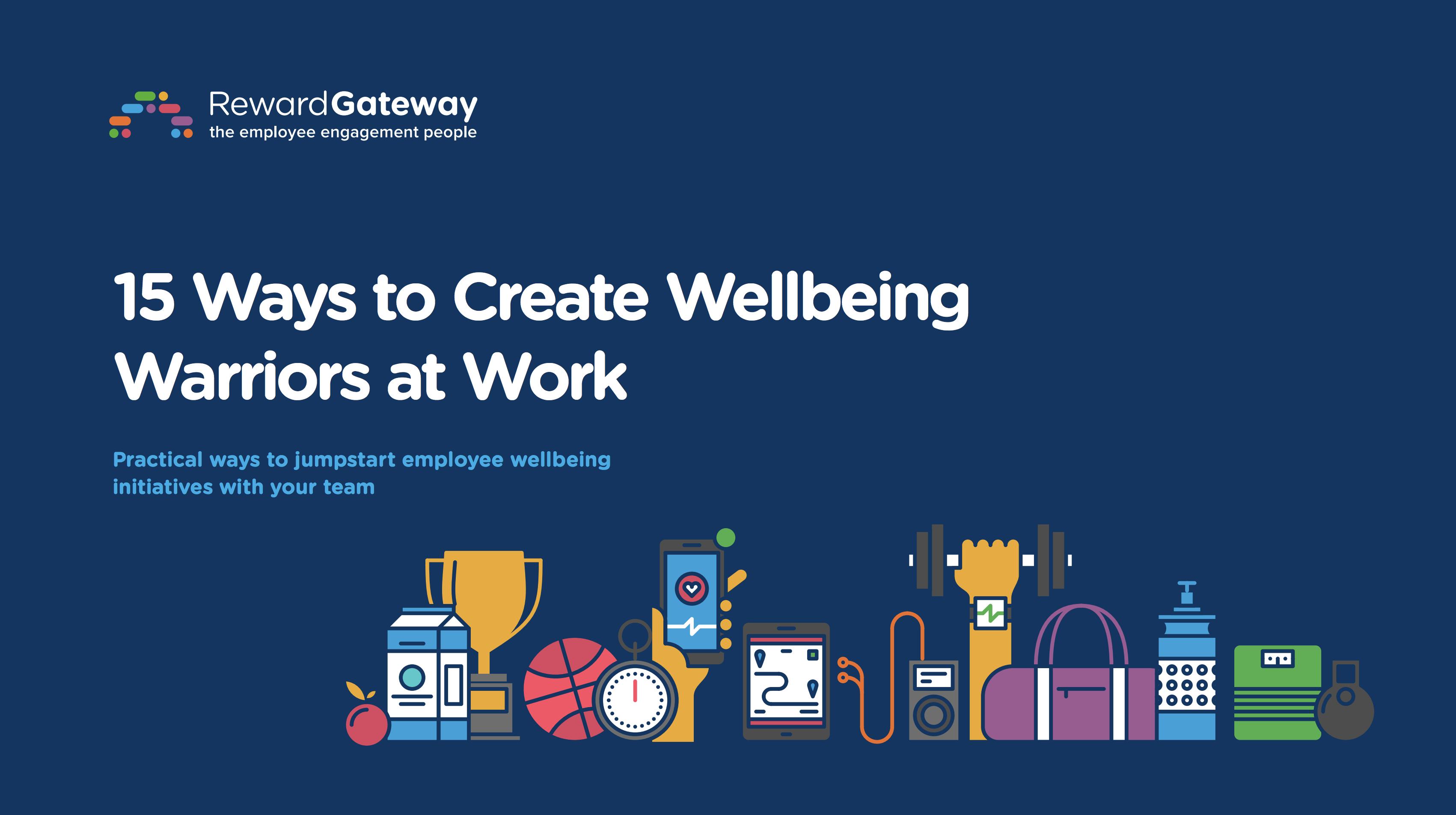 15 Ways to Create Wellbeing Warriors at Work