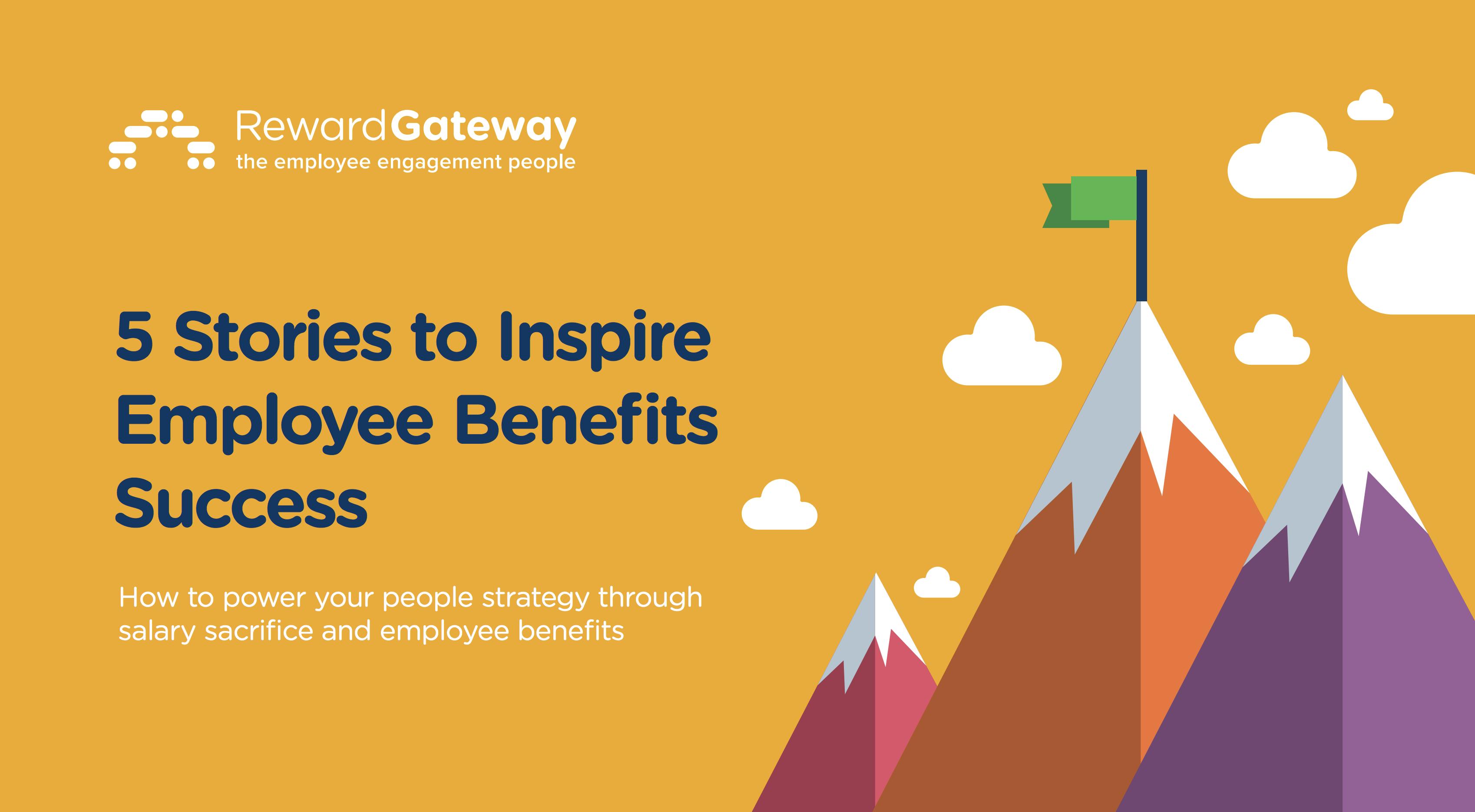 5 Stories to Inspire Employee Benefits Success