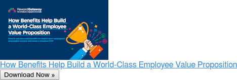 How Benefits Help Build a World-Class Employee Value Proposition Download Now »
