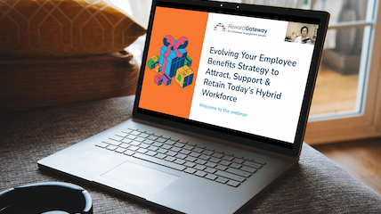 Evolving Your Employee Benefits Strategy to Attract, Support and Retain Today's Hybrid Workforce