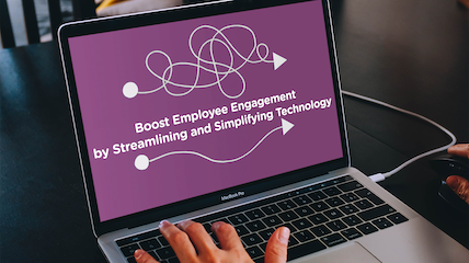 Boost Employee Engagement by Streamlining and Simplifying Technology